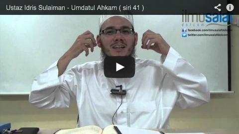 Ustaz Idris Sulaiman – Umdatul Ahkam ( siri 41 )
