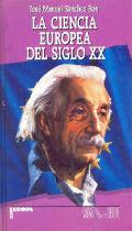 """""""La ciencia europea del Siglo XX"""" - José Manuel Sanchez Ron."""