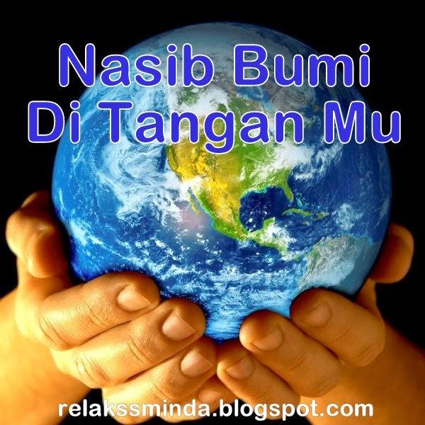 menjaga bumi ini tanggungjawab kita semua