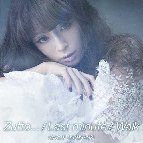 [MUSIC]  浜崎あゆみ – Zutto… / Last minute / Walk/Ayumi Hamasaki – Zutto… / Last minute / Walk (2014.12.17/MP3/RAR)