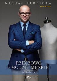 Michał Kędziora Rzeczowo o modzie męskiej poradnik modowy dla mężczyzn moda męska blogger