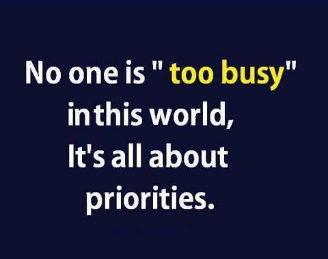 No One Is Too Busy It Is About Priorities