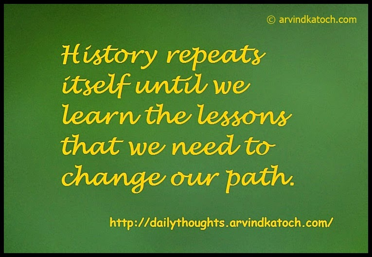 Repeats, History, lessons, path, Change, Daily Thought, Quote