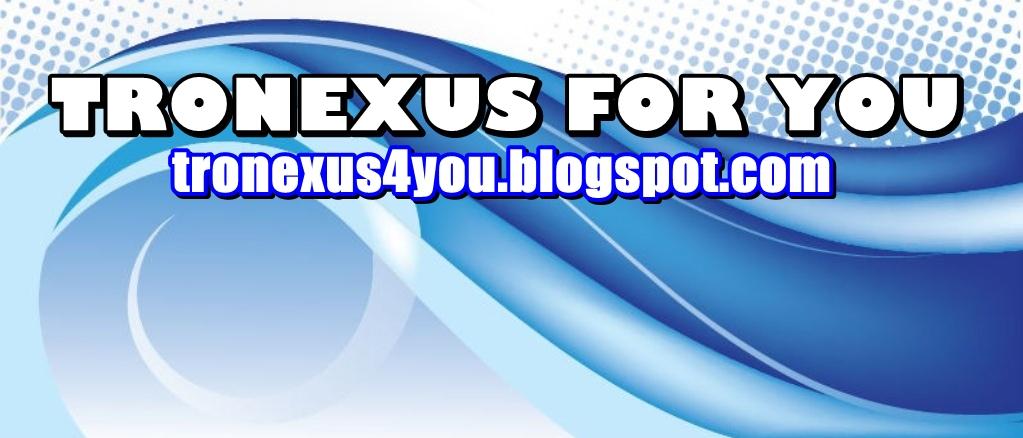 TRONEXUS FOR YOU!!