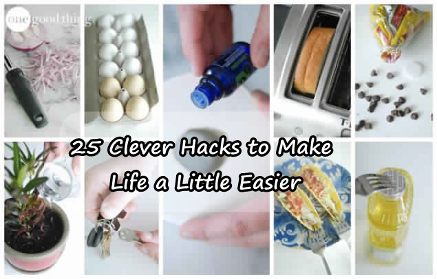 25 Clever Hacks to Make Life a Little Easier