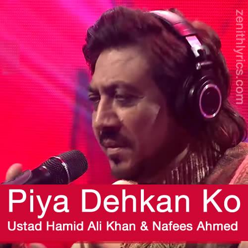 Piya Dehkan Ko Lyrics - Ustad Hamid Ali Khan & Nafees Ahmed