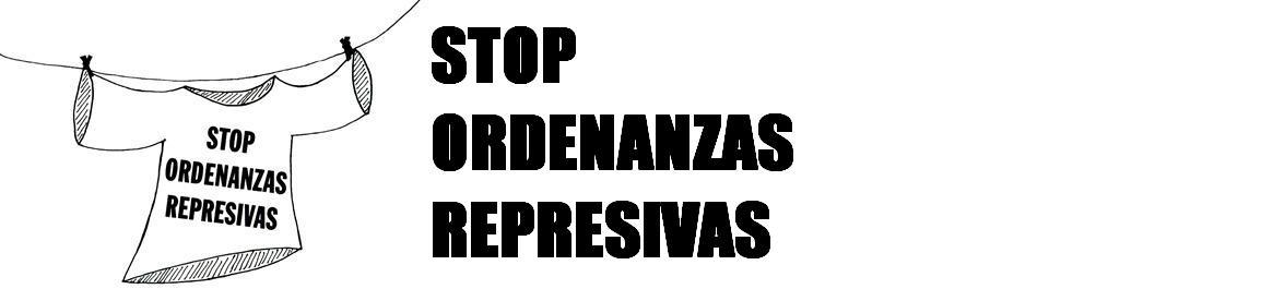 STOP ORDENANZAS REPRESIVAS