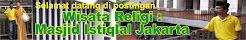 Wisata Religi : Masjid Istiqlal Jakarta