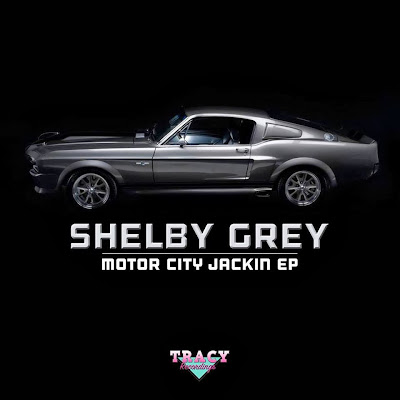 Shelby Grey -  Motor City Jackin, EP