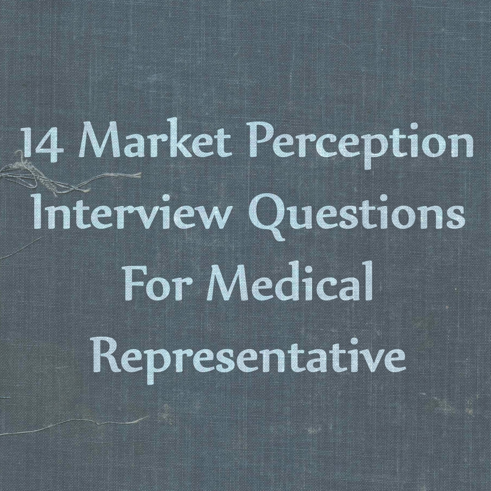 14 Market Perception Interview Questions For Medical Representative
