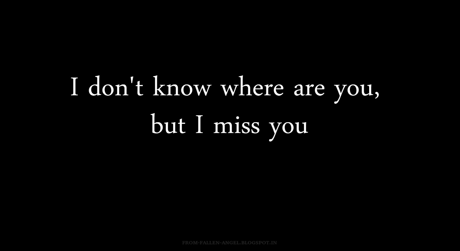 I don't know where are you, but I miss you