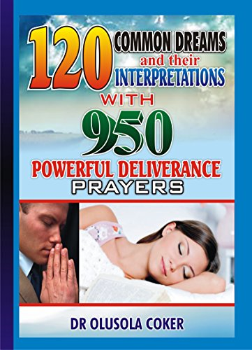 120 Common Dreams and their Interpretations: With 950 Powerful Deliverance prayers