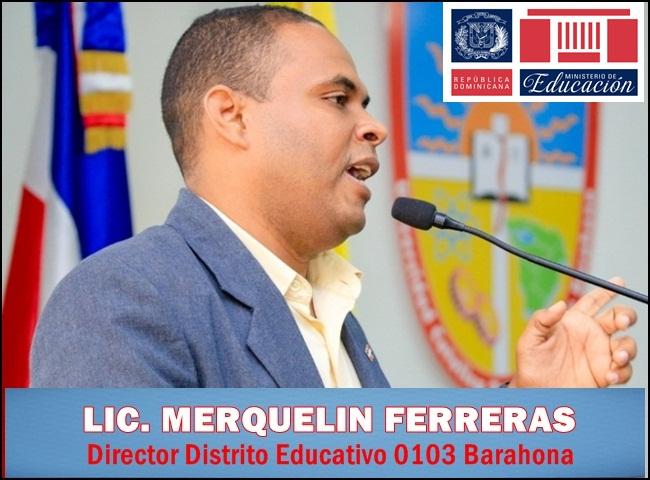 LIC. MERQUELIN FERRERAS, Director Distrito Educativo 0103 Barahona