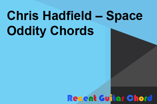 Free Guitar Chord Chris Hadfield Space Oddity Chords