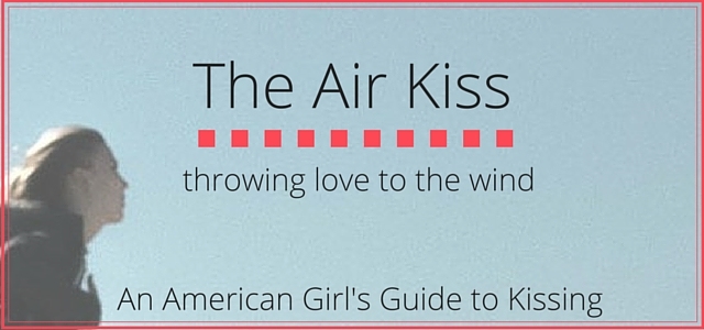 The Air Kiss: a cheek kiss like throwing love to the wind. || An American Girl's Guide to Kissing