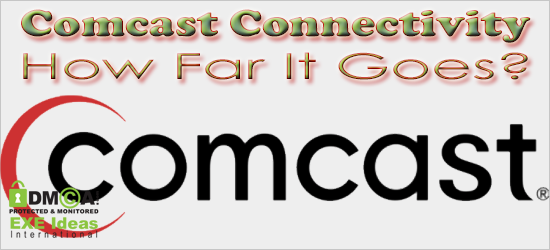 Comcast Connectivity - How Far It Goes?