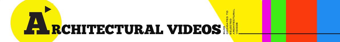 ARCHITECTURAL VIDEOS*