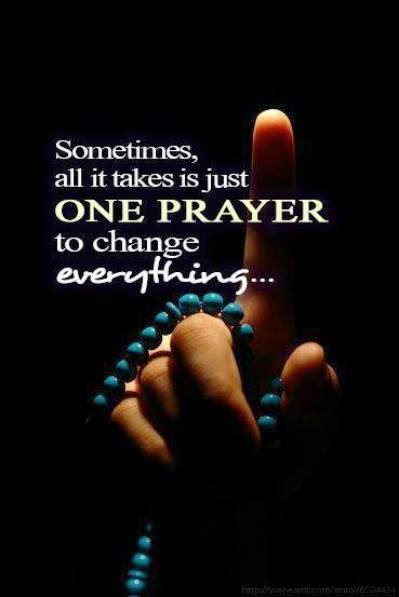 QUOTES BOUQUET: Sometimes, All It Takes Is Just One PRAYER To Change Everything