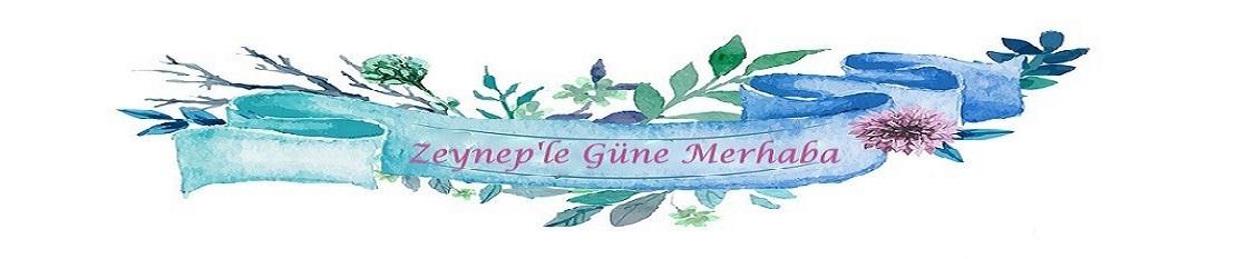 ...♥ Zeynep'le Güne Merhaba ♥...