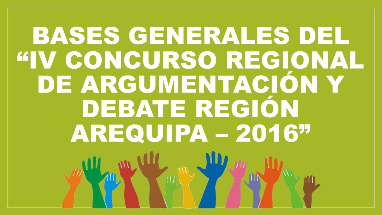 """BASES GENERALES DEL """"IV CONCURSO REGIONAL DE ARGUMENTACIÓN Y DEBATE REGIÓN AREQUIPA – 2016"""""""