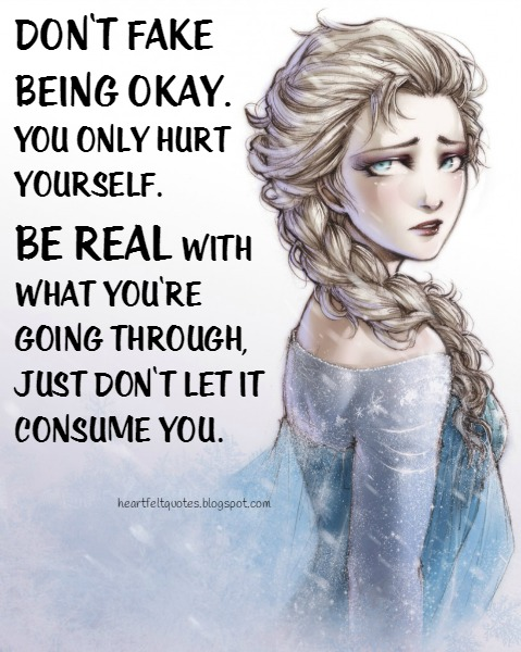 Dont Fake Being Okay You Only Hurt Yourself Heartfelt Love And