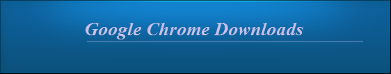 Free Download Google Chrome (Also Download All Old Versions)