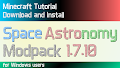 HOW TO INSTALL<br>Space Astronomy Modpack [<b>1.7.10</b>]<br>▽