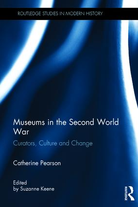 New Book by Catherine Pearson - Museums in the Second World War: Curators, Culture and Change