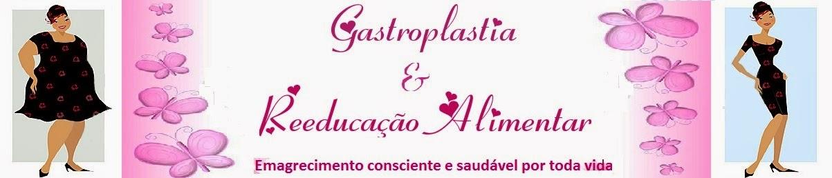 Gastroplastia & Reeducação Alimentar