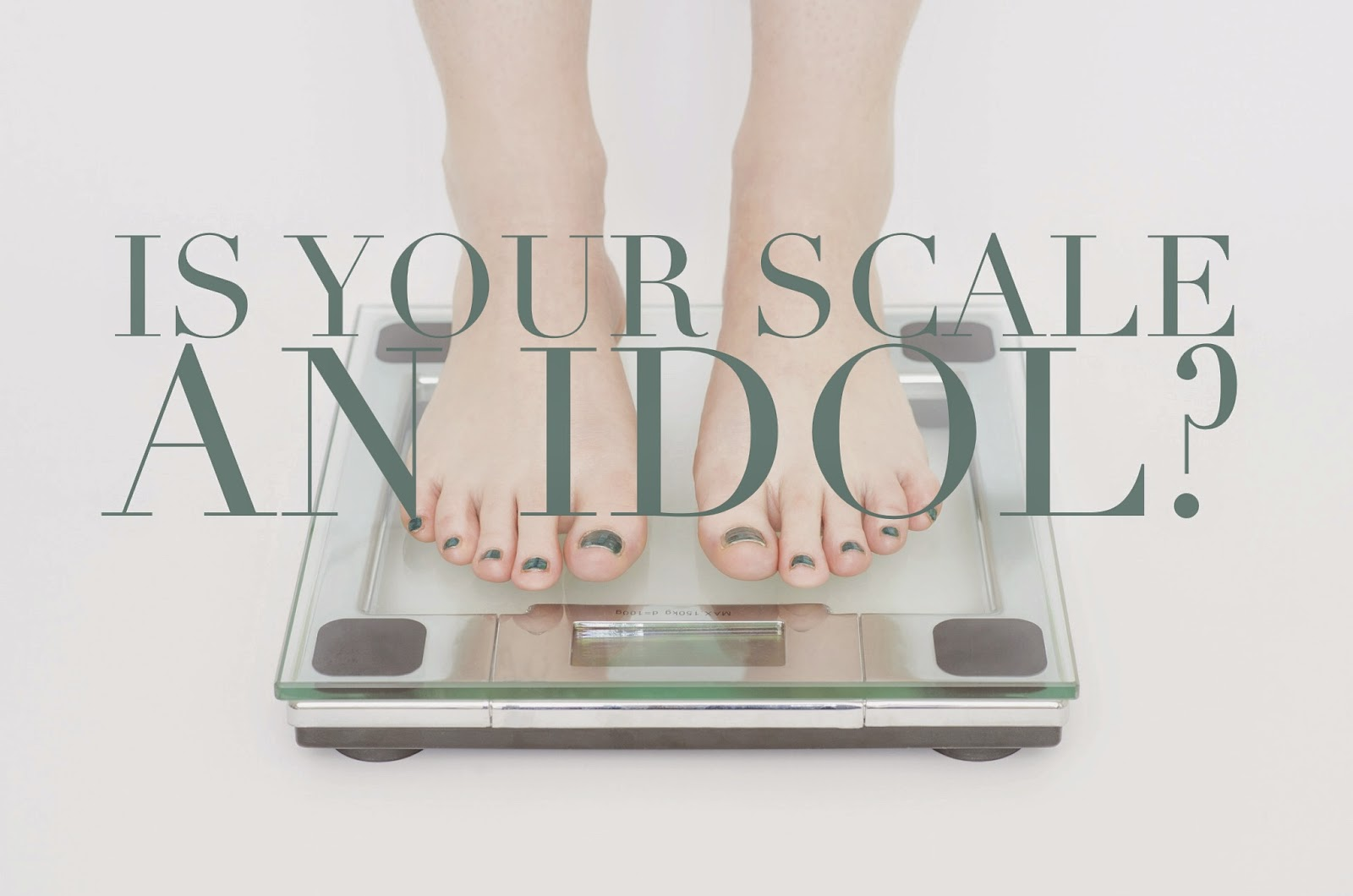 Is your scale an idol?