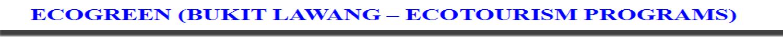 ECOGREEN - BUKIT LAWANG (ECOTOURISM PROGRAM)