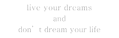live your dreams and don't dream your life