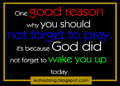 One good reason why should not forget to pray