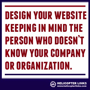 Design your website keeping in mind the person who doesn't know your company or organization.