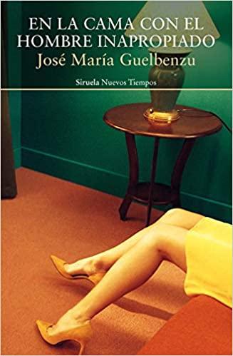 En la cama con el hombre inapropiado, José María Guelbenzu