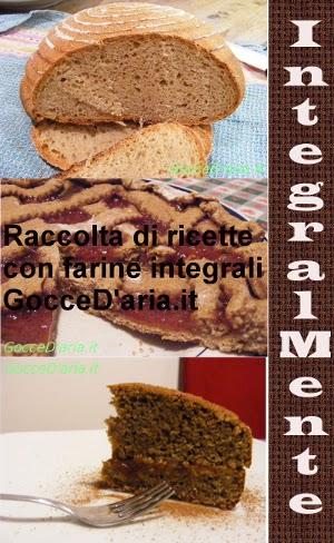 """Questa ricetta partecipa anche alla raccolta di ricette con cereali e farine integrali """"Integralmente"""" di GocceD'aria: partecipate anche voi!"""