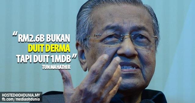 RM2.6 bilion BUKAN Duit Derma, Tapi duit 1MDB, kata Tun Mahathir