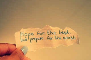 hope for the best,prepare for the worst