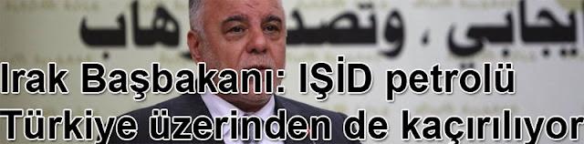 Irak Başbakanı: IŞİD petrolünün Türkiye üzerinden kaçırılıyor