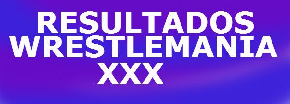 Resultados WWE Wrestlemania 30 ( 6 de Abril 2014)