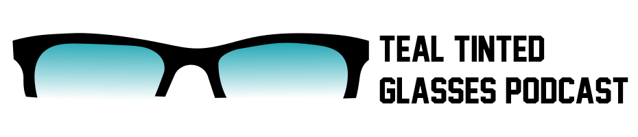 Teal Tinted Glasses Podcast