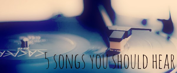 5 Songs You Should Hear