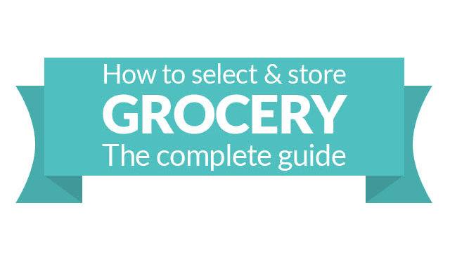 How To Select and Store Grocery: The Complete Guide