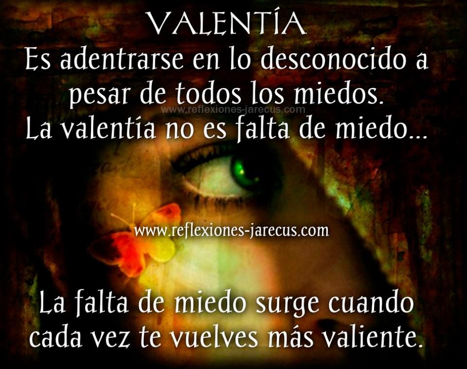 Valentía es adentrarse en lo desconocido a pesar de todos los miedos.