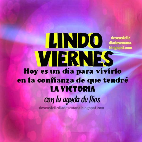 Lindo Viernes de Victoria. Buenos deseos feliz dia de semana. Imágenes cristianas por Mery Bracho.