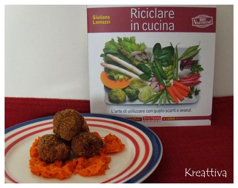 Riciclare in cucina l 39 arte di utilizzare con gusto scarti e avanzi kreattivablog - Prevenire in cucina mangiando con gusto ...