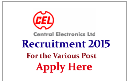 Central Electronics Limited Hiring Candidates for the Various Posts 2015