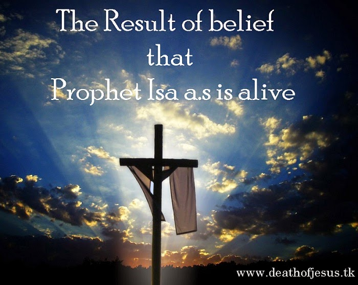 The Result of belief that Prophet Isa a.s is alive