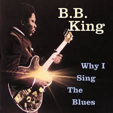 b b king why i sing the blues lyrics