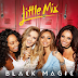 'Black Magic' by Little Mix